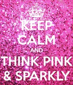 Keep Calm/Think Pink & Sparkly