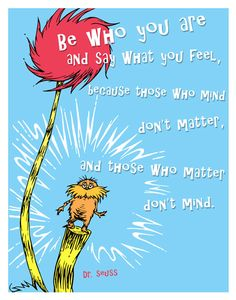 """be who you are..."" - lorax"