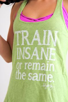 TRAIN INSANE OR REMAIN THE SAME. Get it here. Train insane or remain the same #inspirational #singlet