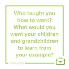 Who taught you how to work? What would you want your children and grandchildren to learn from your example? Use #52Stories to help record your personal history. 13/52