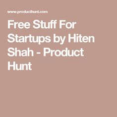 Free Stuff For Startups by Hiten Shah - Product Hunt