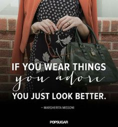"""""""If you wear things you adore - you just look better"""" (margherita missoni)"""