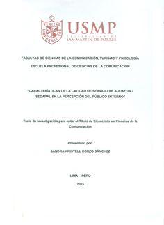 """Título: """"Características de la calidad de servicio de Aquafono sedapal en la percepción del público externo""""/ Autor:Corzo, Sandra. / Ubicación: Biblioteca FCCTP - USMP 4to piso. / Código:T/658.45/C833/2015"""