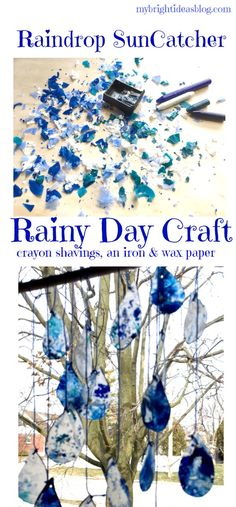 Looking for a rainy day craft? Raindrop Window SunCatcher- You'll need blue crayon shavings, wax paper, an iron and blue string! mybrightideasblog.com