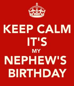 KEEP CALM it's My NEPHEW'S BIRTHDAY. Another original poster design created with the Keep Calm-o-matic. Buy this design or create your own original Keep Calm design now. Happy Birthday Nephew Quotes, Birthday Wishes For Kids, Birthday Quotes For Me, Happy Birthday Pictures, Happy Birthday Funny, Birthday Messages, Happy Birthday Cards, Birthday Greetings, Birthday Stuff