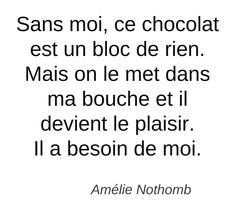 Without me, this chocolate is a block of nothing. With me, it becomes pleasurable. French Words, French Quotes, Words Quotes, Me Quotes, Fantastic Quotes, Learn Something New Everyday, Quote Citation, Word Up, Some Words