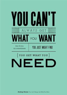 ... you might just find... you get what you need!  [the stones]    amandamullahey.com