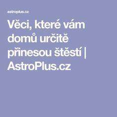 Věci, které vám domů určitě přinesou štěstí | AstroPlus.cz