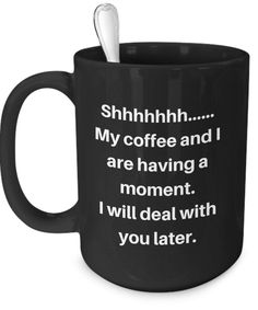 """My Coffee and I Are Having A Moment"" Coffee Addict"