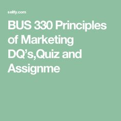 BUS 330 Principles of Marketing DQ's,Quiz and Assignment Complete Ashford Devry University, The Marketing, Words