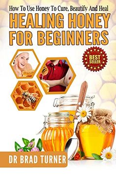 Free Kindle ebooks for a limited time - download to your Kindle or Kindle for PC now before the price increases. Follow board to hear about them first: Healing Honey For Beginners: How To Use Honey To Cure, Beautify And Heal (Herbal Remedies, Cures, Antiviral, Antibacterial, Natural, Cure, Skin, Hair, ... (The Doctor's Smarter Self Healing Series)