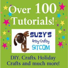 100-Tutorials- DIY, Crafts, Holiday crafts and more / Suzys Artsy Craftsy Sitcom