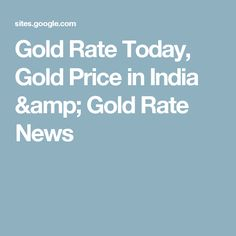 Gold Rate Today Price In India News Goldrateindia