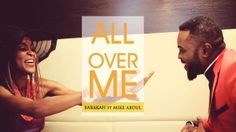 VIDEO: Barakah Ft. Mike Abdul  All Over Me