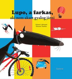 Orianne Lallemand: Lupo a farkas aki nem akart gyalog járni French Kids, Album Jeunesse, Easy Reader, Cycle 2, New Children's Books, Mentor Texts, Read Aloud, Paperback Books, Nonfiction Books