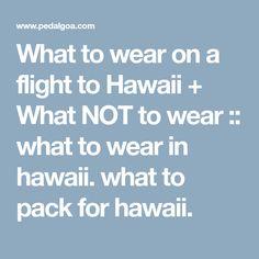 What to wear on a flight to Hawaii + What NOT to wear :: Oahu, Maui, Kauai, Big Island Maui Travel, Hawaii Vacation, Maui Hawaii, Hawaii 2017, Cruise Vacation, Travel Usa, Hawaii Airport, Hawaii Flights, Travel Humor