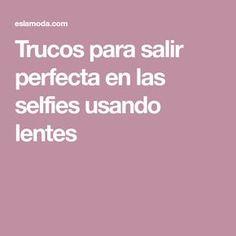 Trucos para salir perfecta en las selfies usando lentes