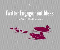 8 Twitter Engagement Ideas to Gain Followers