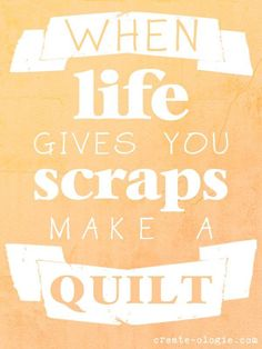 When Life Gives You Scraps, Make a Quilt!