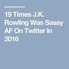 19 Times J.K. Rowling Was Sassy AF On Twitter In 2016
