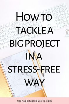 How to tackle a big project in a stress-free way - The Happily Productive Feeling Stressed, Stressed Out, Feeling Overwhelmed, How Are You Feeling, Working Too Much, Management Tips, Project Management, How To Stop Procrastinating, Best Blogs