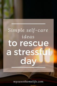 Had a bad day? Try these simple self-care ideas to make it all go away.