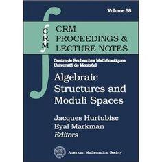 Algebraic structures and moduli spaces : CRM Workshop,  / Jacques Hurtubise, Eyal Markman, editors. 2004. Máis información: http://www.ams.org/bookstore-getitem/item=CRMP-38