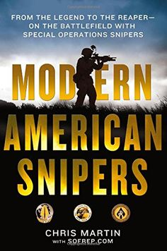 Modern American Snipers: From The Legend to The Reaper---on the Battlefield with Special Operations Snipers: Chris Martin, SOFREP, Eric Davis: 9781250067173: Amazon.com: Books