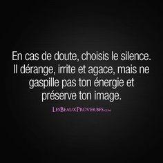 En cas de doute, choisis le silence. Il dérange, irrite et agace, mais ne gaspille pas ton énergie et préserve ton image. - Les Beaux Proverbes – Proverbes, citations et pensées positives