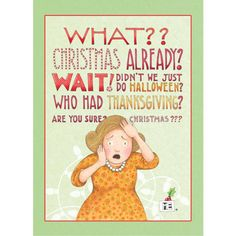 What?? Christmas already? Wait! Didn't we just do Halloween? Who had Thanksgiving? Are you sure? Christmas??