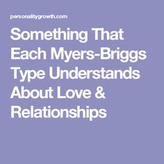 Something That Each Myers-Briggs Type Understands About Love & Relationships