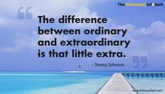 The difference between ordinary and extraordinary is that little extra. - Jimmy Johnson #MondayMotivation #BeExtraordinary #SmartWork #Optimize
