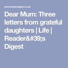 Dear Mum: Three letters from grateful daughters | Life | Reader's Digest