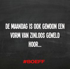 #Boeff Text Quotes, Typography Quotes, Crazy Meme, Dutch Words, Best Quotes Ever, Dutch Quotes, Rough Day, Monday Quotes, Funny Photos