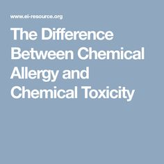 The Difference Between Chemical Allergy and Chemical Toxicity