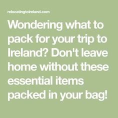 Wondering what to pack for your trip to Ireland? Don't leave home without these essential items packed in your bag!