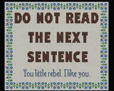 Do Not Read the Next Sentence Cross Stitch by HeritageStitch Cross Stitch Samplers, Cross Stitching, Cross Stitch Embroidery, Embroidery Patterns, Cross Stitch Designs, Cross Stitch Patterns, Subversive Cross Stitches, Crochet Snowflake Pattern, Cross Stitch Quotes