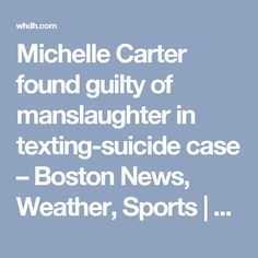 Michelle Carter found guilty of manslaughter in texting-suicide case – Boston News, Weather, Sports | WHDH 7News