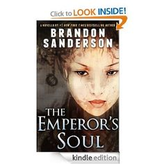 The Emperor's Soul eBook: Brandon Sanderson. Great twist on forgery and souls. Loved it.