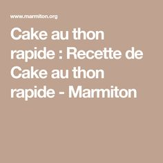 Cake au thon rapide : Recette de Cake au thon rapide - Marmiton