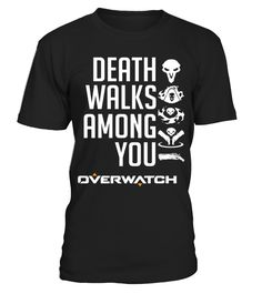 Death Walks Among You - Overwatch  #videogame #shirt #tzl #gift #gamer #gaming