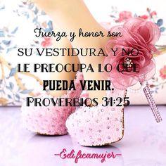 La Mujer Virtuosa está rodeada de hermosos atributos entre ellos fuerza, honor y confianza en Dios. Lindo Dia