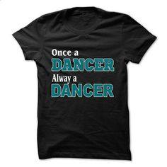 Once dancer - #teeshirt #design shirts. CHECK PRICE => https://www.sunfrog.com/LifeStyle/Once-dancer.html?60505