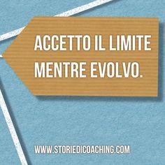 Da buongiorno a giorno buono. *Accetto il limite mentre evolvo.*  www.storiedicoaching.com #buongiorno #coach #limite #accettare #evolvere #cambiare #migliorare
