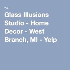 Glass Illusions Studio - Home Decor - West Branch, MI - Yelp