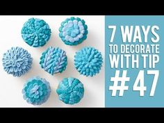 7 Ways to Decorate Cupcakes Using Tip 47