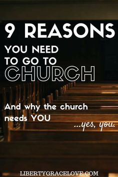 9 Reasons You Need To Go To Church and Why the Church Needs You- a helpful guide to read and send to your friends who are believing Christians but who do not attend church regularly. Advice for friends. Reasons to go to church. Inspiration for Christian Life at libertygracelove.com