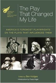 Ben Hodges (Editor)  The Play That Changed My Life: America's Foremost Playwrights on the Plays That Influenced Them