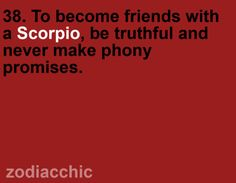 Scorpios hate broken promises~