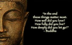 Letting Go in a Relationship | ... love-How-fully-did-you-live-How-deeply-did-you-let-go-Quote-by-Buddha